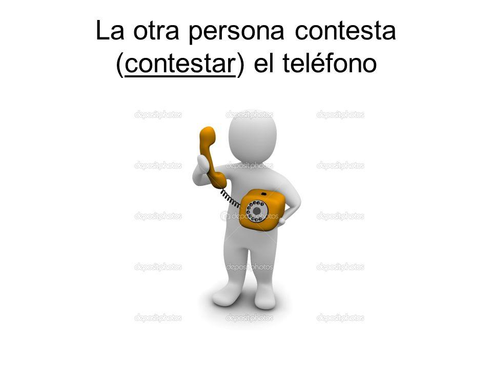 La otra persona contesta (contestar) el teléfono