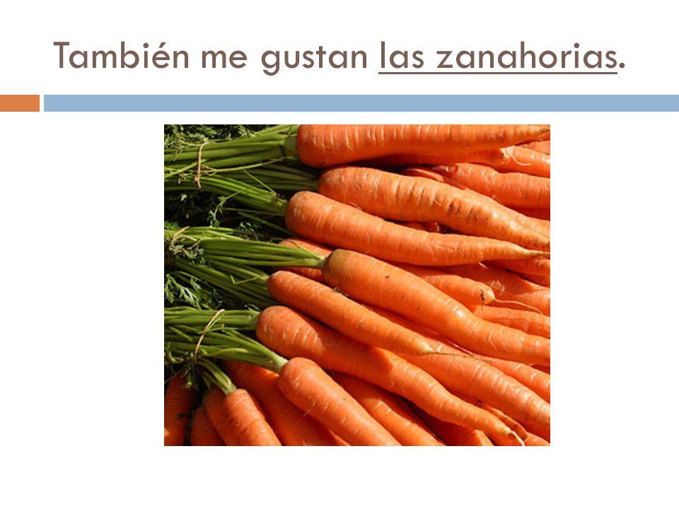 También me gustan las zanahorias.
