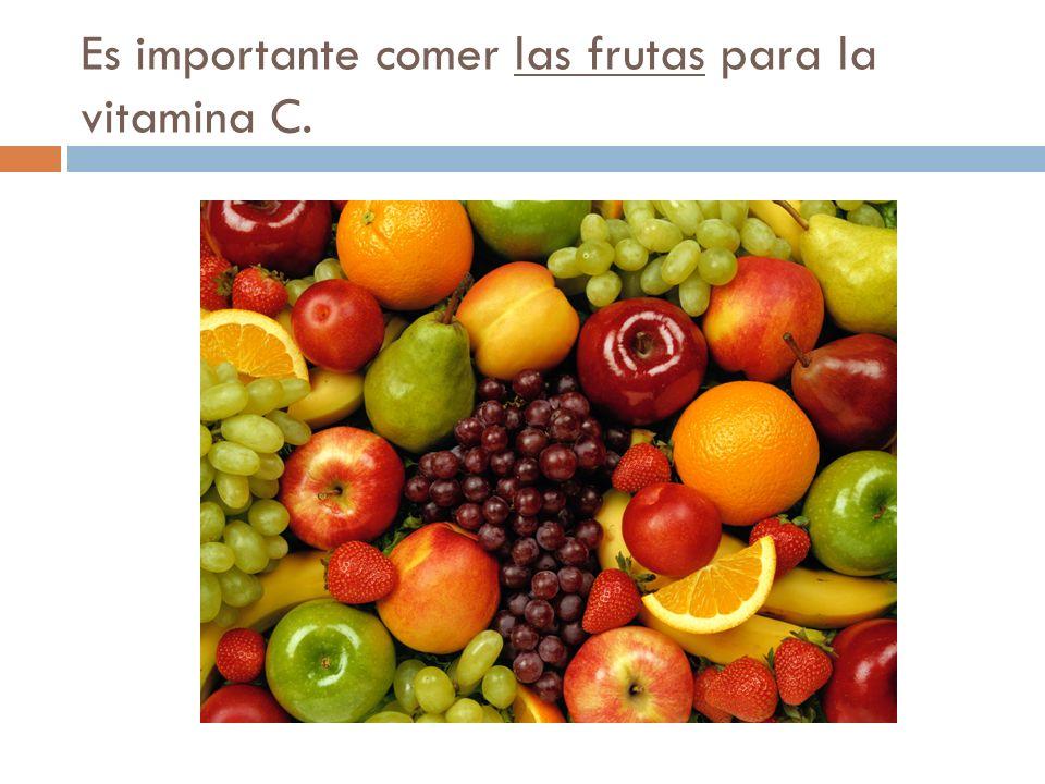 Es importante comer las frutas para la vitamina C.
