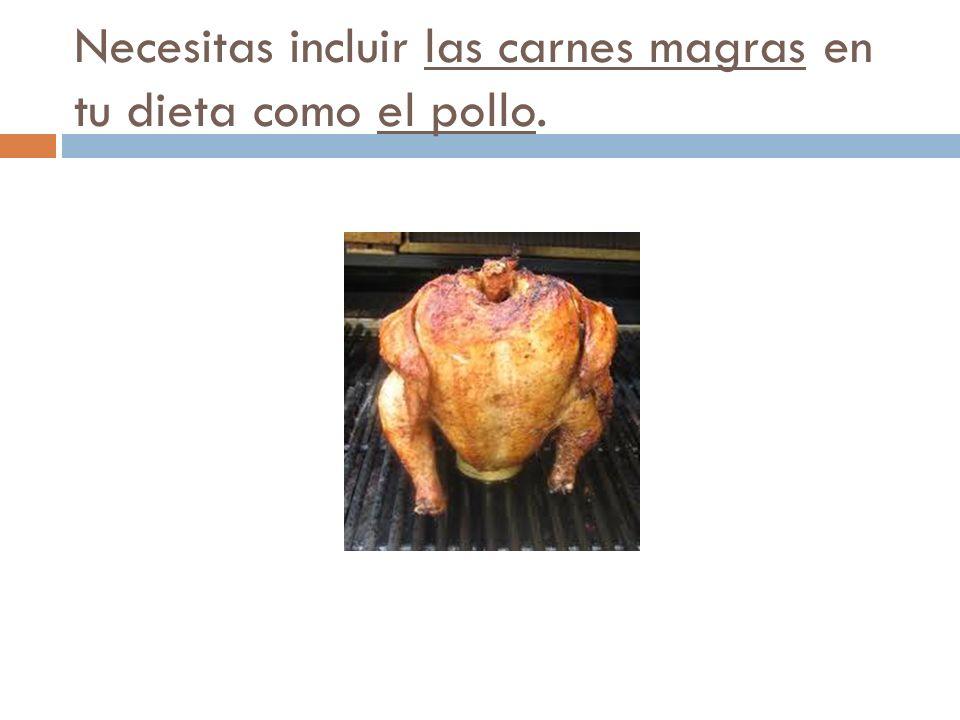 Necesitas incluir las carnes magras en tu dieta como el pollo.