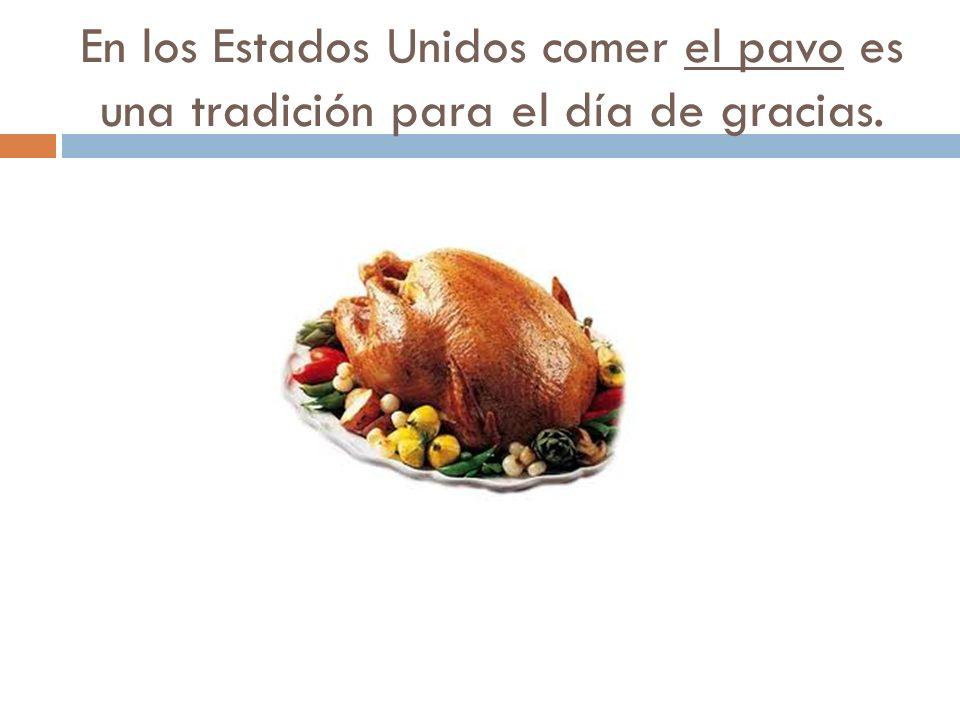 En los Estados Unidos comer el pavo es una tradición para el día de gracias.