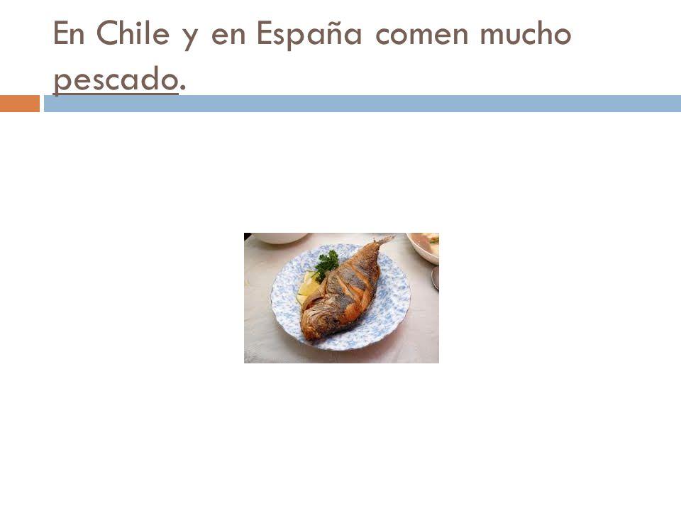 En Chile y en España comen mucho pescado.