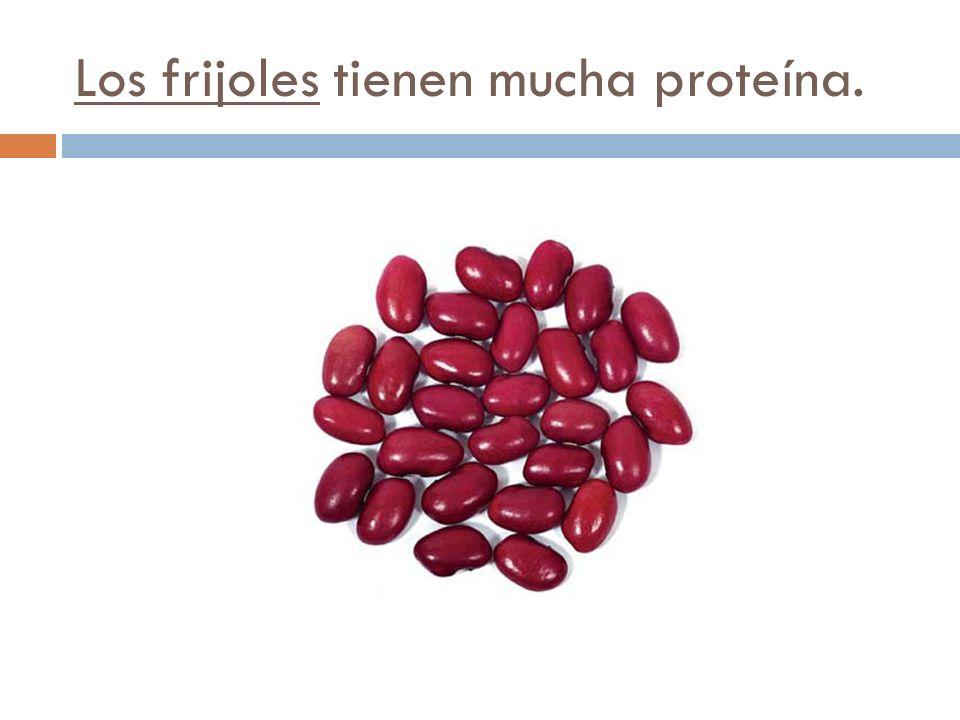 Los frijoles tienen mucha proteína.