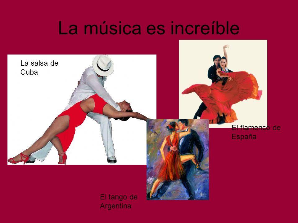 La música es increíble La salsa de Cuba El flamenco de España El tango de Argentina