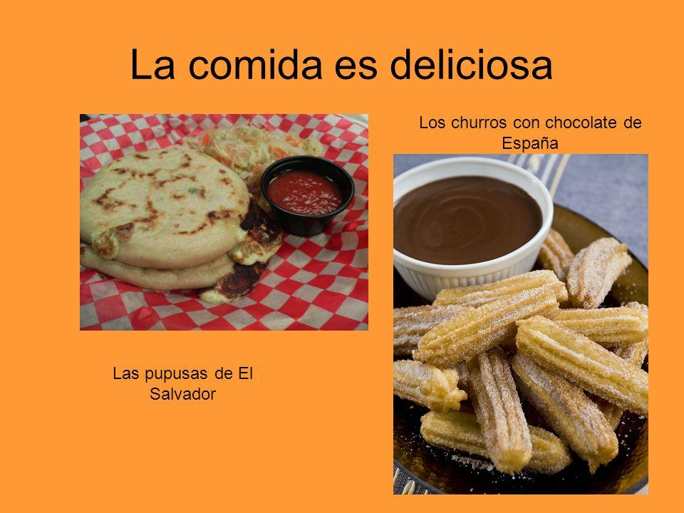 La comida es deliciosa Las pupusas de El Salvador Los churros con chocolate de España