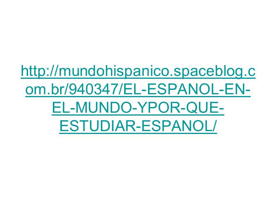 http://mundohispanico.spaceblog.c om.br/940347/EL-ESPANOL-EN- EL-MUNDO-YPOR-QUE- ESTUDIAR-ESPANOL/