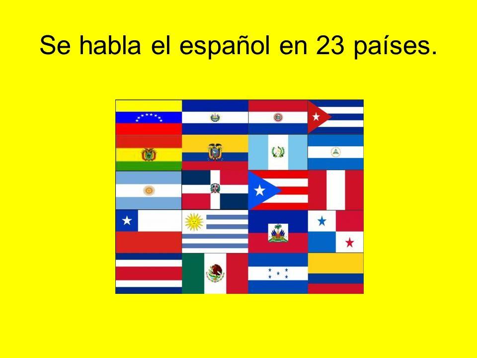 Se habla el español en 23 países.