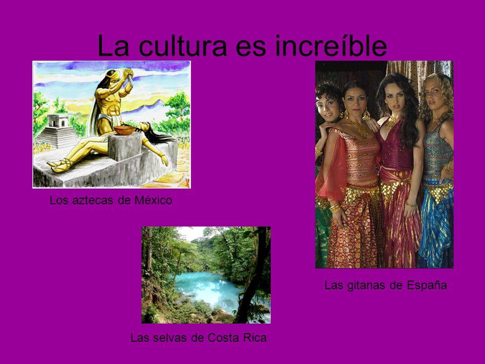 La cultura es increíble Los aztecas de México Las gitanas de España Las selvas de Costa Rica