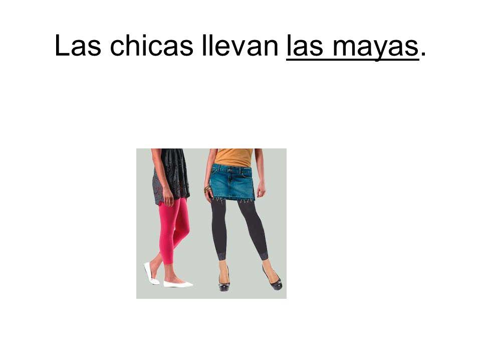 Las chicas llevan las mayas.