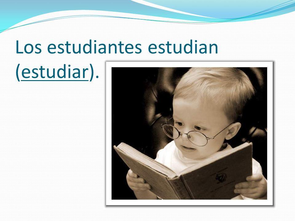 Los estudiantes estudian (estudiar).