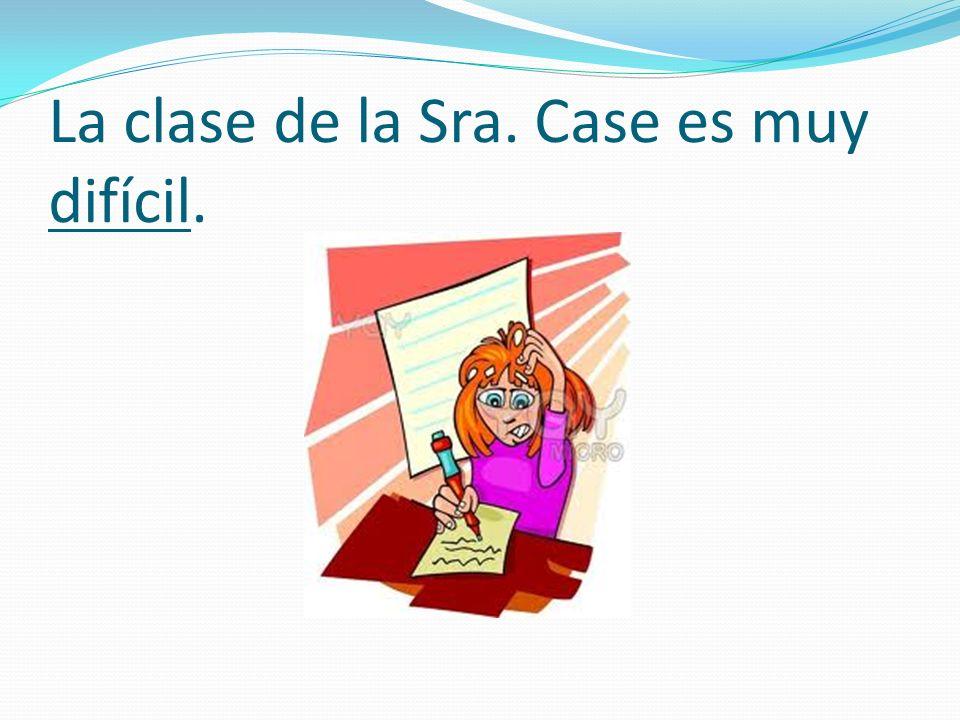 La clase de la Sra. Case es muy difícil.