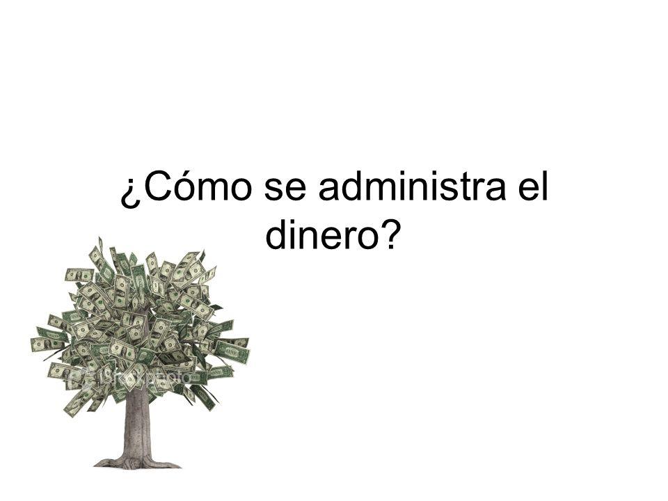 ¿Cómo se administra el dinero?