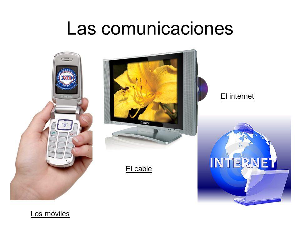 Las comunicaciones Los móviles El cable El internet