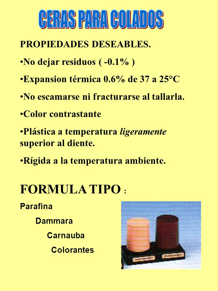 PROPIEDADES DESEABLES. No dejar residuos ( -0.1% ) Expansion térmica 0.6% de 37 a 25°C No escamarse ni fracturarse al tallarla. Color contrastante Plá