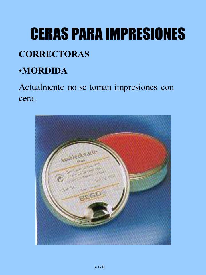 CERAS PARA IMPRESIONES CORRECTORAS MORDIDA Actualmente no se toman impresiones con cera. A.G.R.