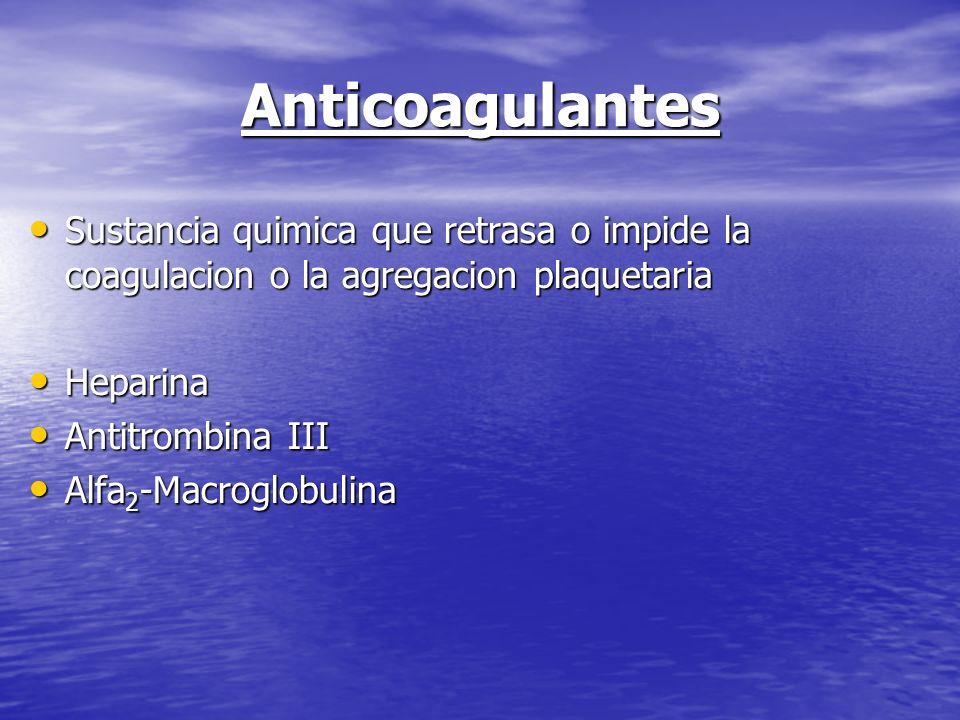 Anticoagulantes Sustancia quimica que retrasa o impide la coagulacion o la agregacion plaquetaria Sustancia quimica que retrasa o impide la coagulacio
