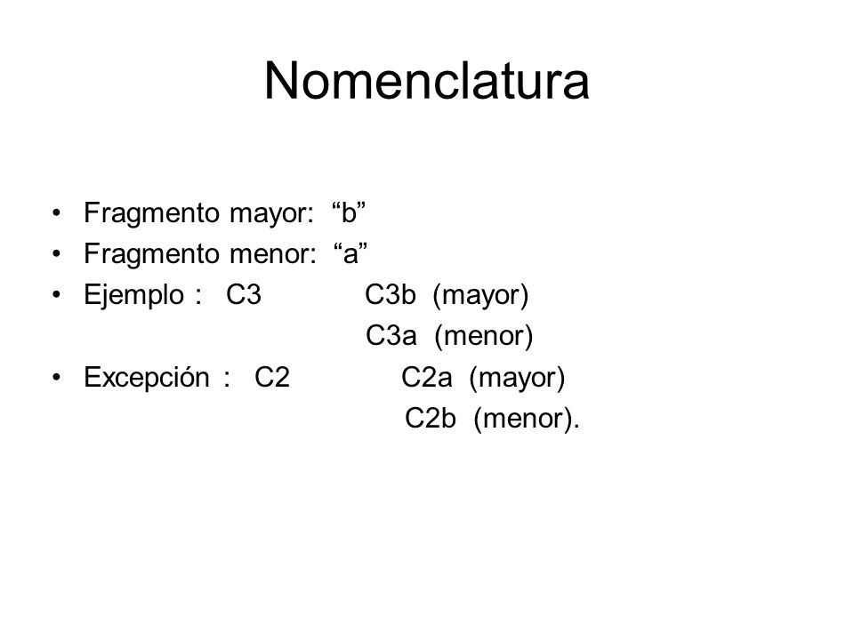 Nomenclatura Fragmento mayor: b Fragmento menor: a Ejemplo : C3 C3b (mayor) C3a (menor) Excepción : C2 C2a (mayor) C2b (menor).