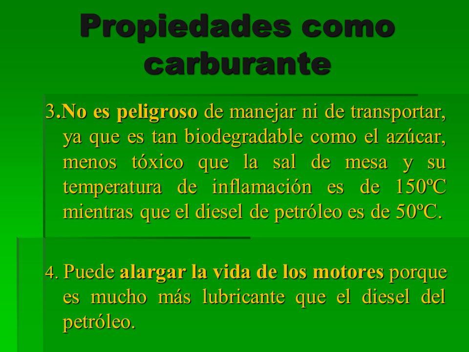 Propiedades como carburante 3.No es peligroso de manejar ni de transportar, ya que es tan biodegradable como el azúcar, menos tóxico que la sal de mes