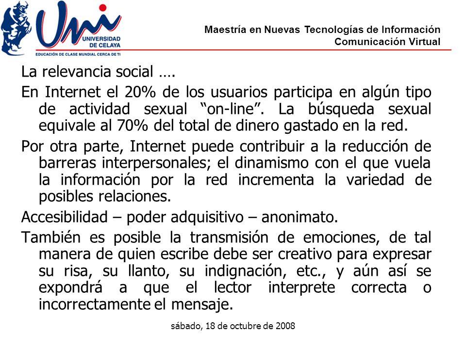 Maestría en Nuevas Tecnologías de Información Comunicación Virtual sábado, 18 de octubre de 2008 La relevancia social ….