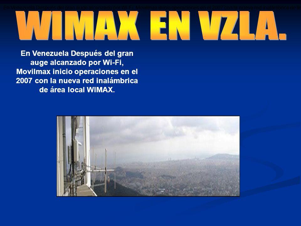 En Venezuela Después del gran auge alcanzado por Wi-Fi, Movilmax inicio operaciones en el 2007 con la nueva red inalámbrica de área local WIMAX. En Ve