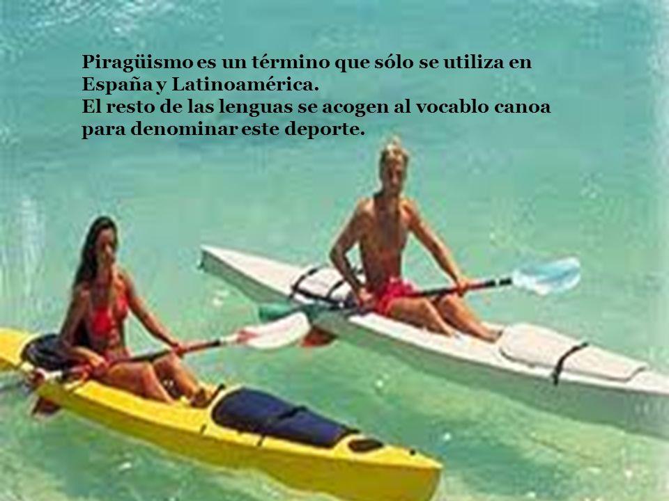 Piragüismo es un término que sólo se utiliza en España y Latinoamérica. El resto de las lenguas se acogen al vocablo canoa para denominar este deporte