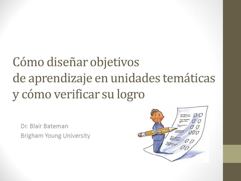 Cómo diseñar objetivos de aprendizaje en unidades temáticas y cómo verificar su logro Dr.