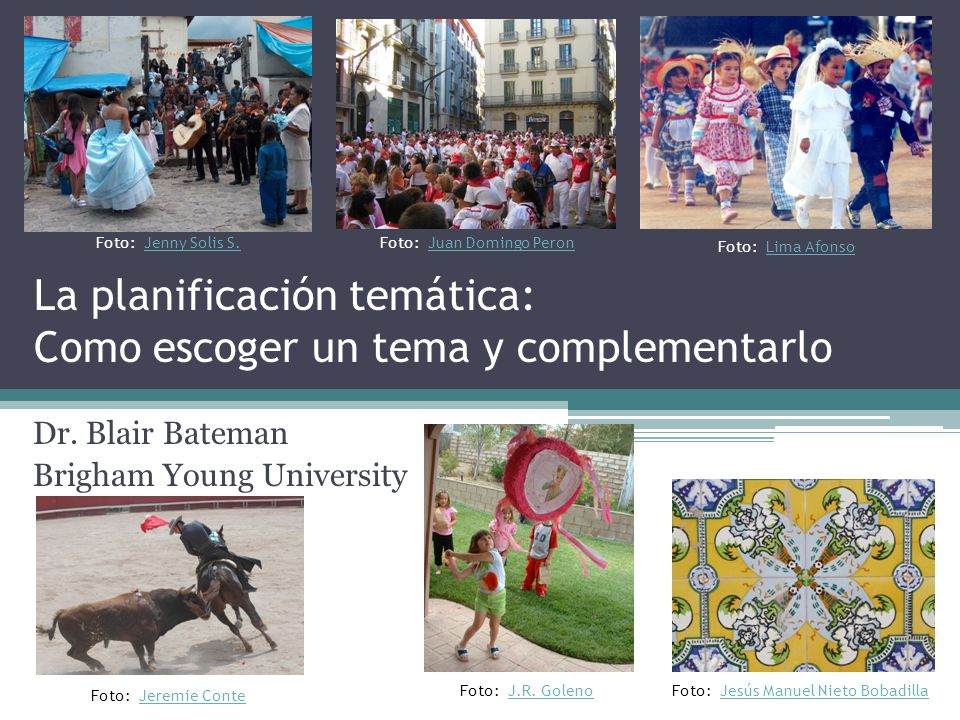 La planificación temática: Como escoger un tema y complementarlo Dr. Blair Bateman Brigham Young University Foto: Jesús Manuel Nieto BobadillaJesús Ma