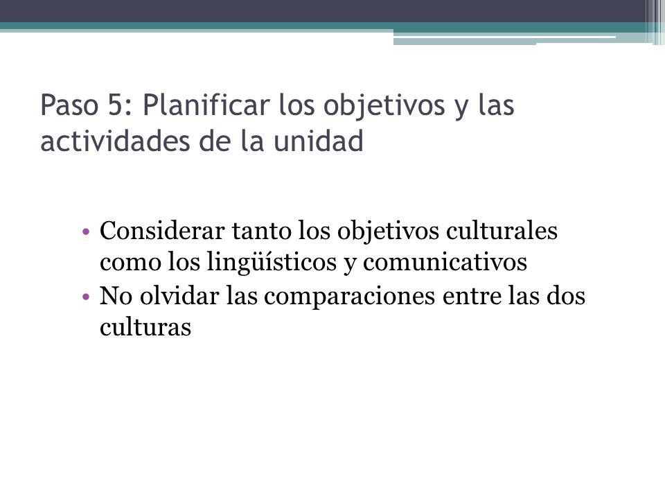 Paso 5: Planificar los objetivos y las actividades de la unidad Considerar tanto los objetivos culturales como los lingüísticos y comunicativos No olv