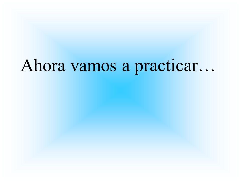 Ahora vamos a practicar…