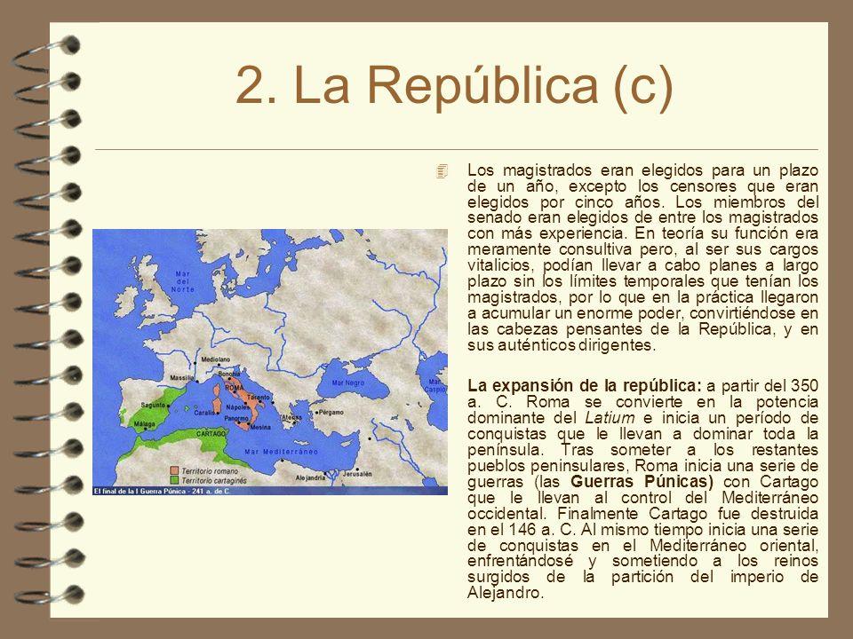 2. La República (c) Los magistrados eran elegidos para un plazo de un año, excepto los censores que eran elegidos por cinco años. Los miembros del sen