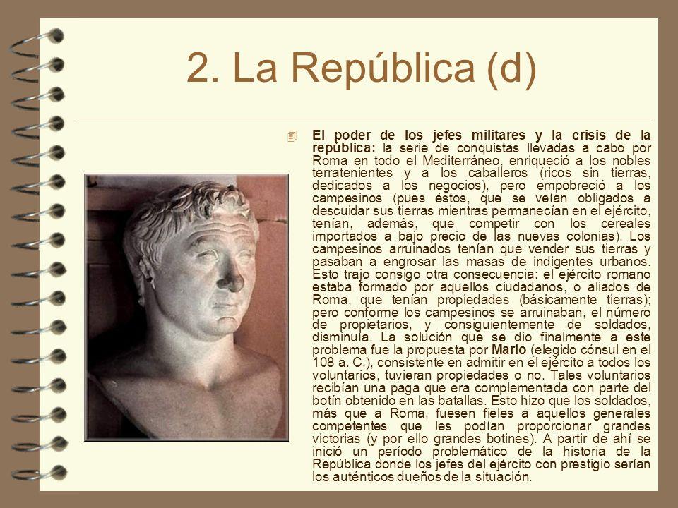 2. La República (d) El poder de los jefes militares y la crisis de la república: la serie de conquistas llevadas a cabo por Roma en todo el Mediterrán