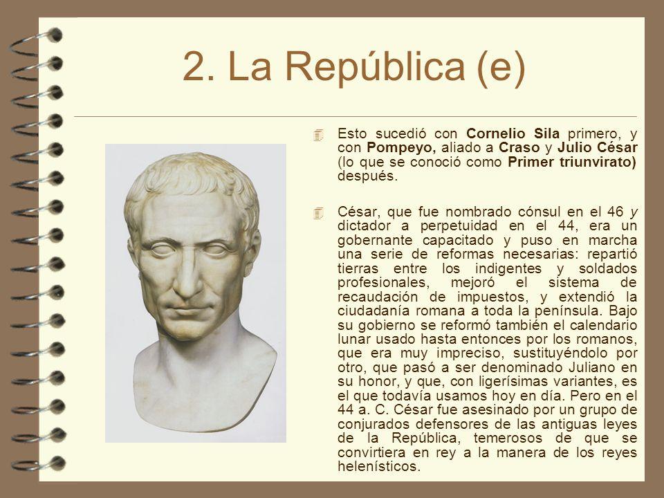 2. La República (e) Esto sucedió con Cornelio Sila primero, y con Pompeyo, aliado a Craso y Julio César (lo que se conoció como Primer triunvirato) de