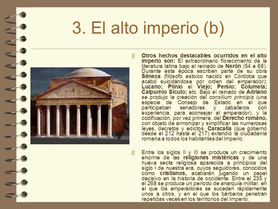 3. El alto imperio (b) Otros hechos destacables ocurridos en el alto imperio son: El extraordinario florecimiento de la literatura latina bajo el rein