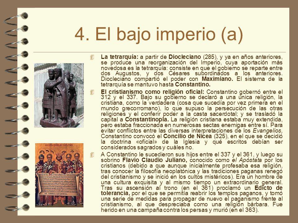 4. El bajo imperio (a) La tetrarquía: a partir de Diocleciano (285), y ya en años anteriores, se produce una reorganización del Imperio, cuya aportaci