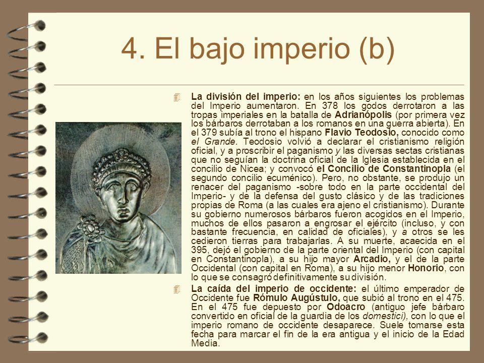 4. El bajo imperio (b) La división del imperio: en los años siguientes los problemas del Imperio aumentaron. En 378 los godos derrotaron a las tropas