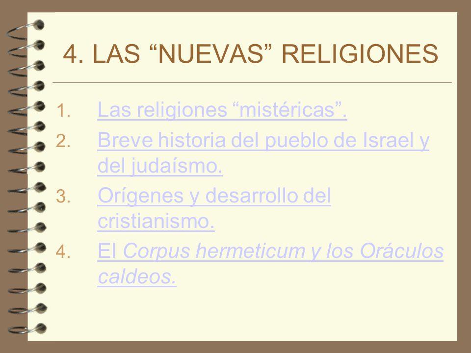 4. LAS NUEVAS RELIGIONES 1. Las religiones mistéricas. Las religiones mistéricas. 2. Breve historia del pueblo de Israel y del judaísmo. Breve histori
