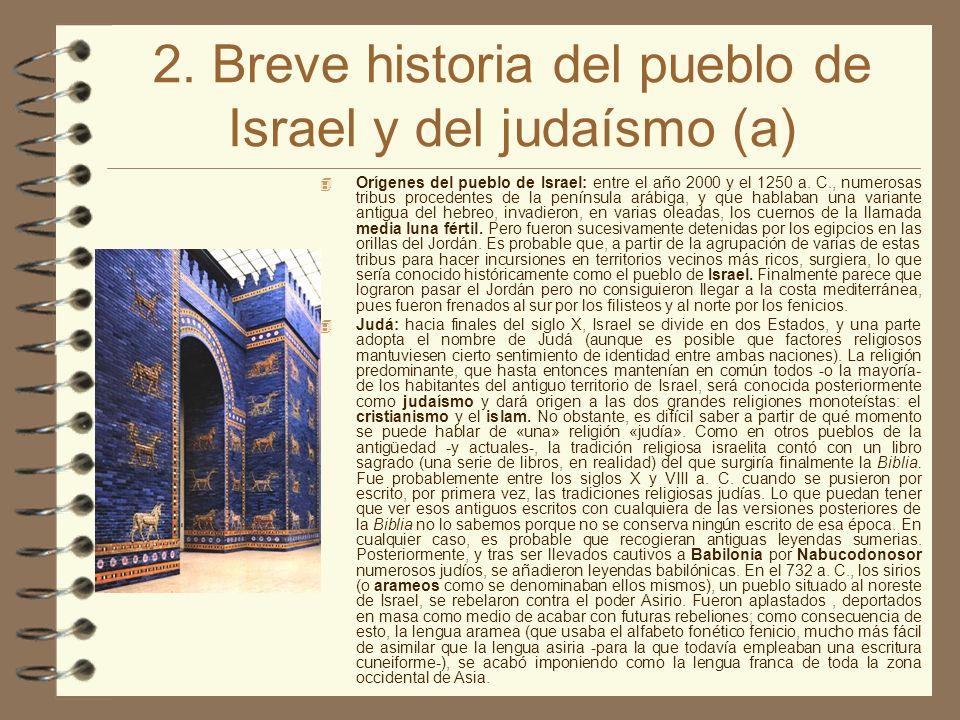 2. Breve historia del pueblo de Israel y del judaísmo (a) Orígenes del pueblo de Israel: entre el año 2000 y el 1250 a. C., numerosas tribus procedent