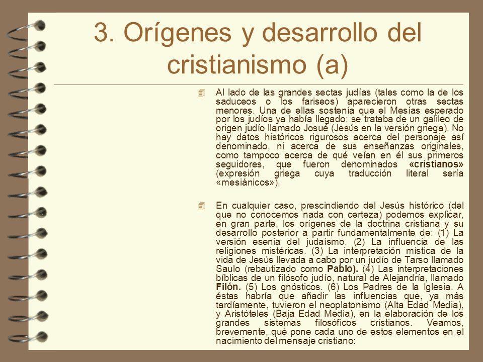 3. Orígenes y desarrollo del cristianismo (a) Al lado de las grandes sectas judías (tales como la de los saduceos o los fariseos) aparecieron otras se