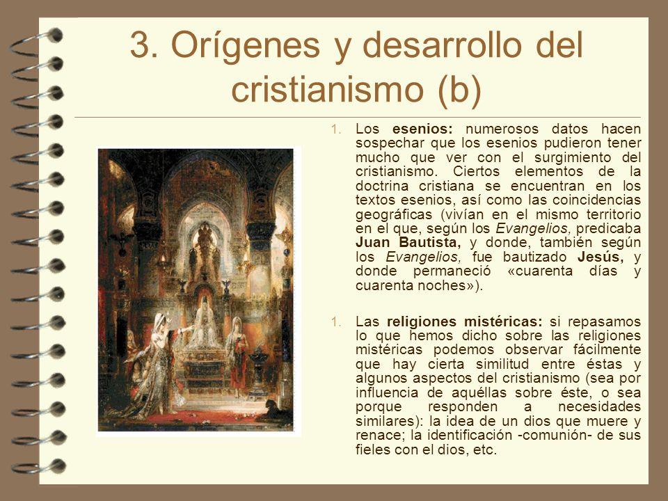 3. Orígenes y desarrollo del cristianismo (b) 1. Los esenios: numerosos datos hacen sospechar que los esenios pudieron tener mucho que ver con el surg