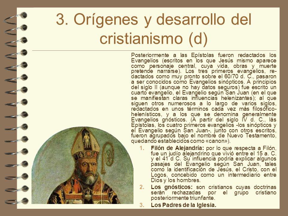3. Orígenes y desarrollo del cristianismo (d) Posteriormente a las Epístolas fueron redactados los Evangelios (escritos en los que Jesús mismo aparece