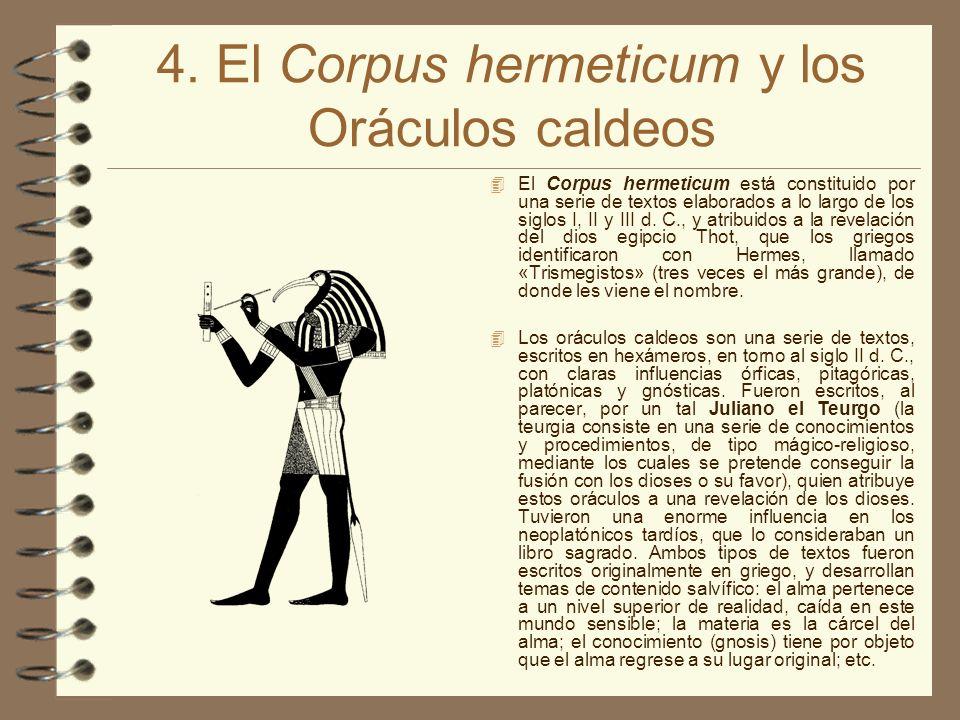 4. El Corpus hermeticum y los Oráculos caldeos El Corpus hermeticum está constituido por una serie de textos elaborados a lo largo de los siglos I, II