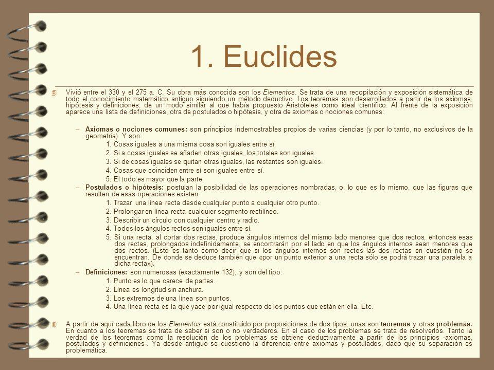 1. Euclides Vivió entre el 330 y el 275 a. C. Su obra más conocida son los Elementos. Se trata de una recopilación y exposición sistemática de todo el