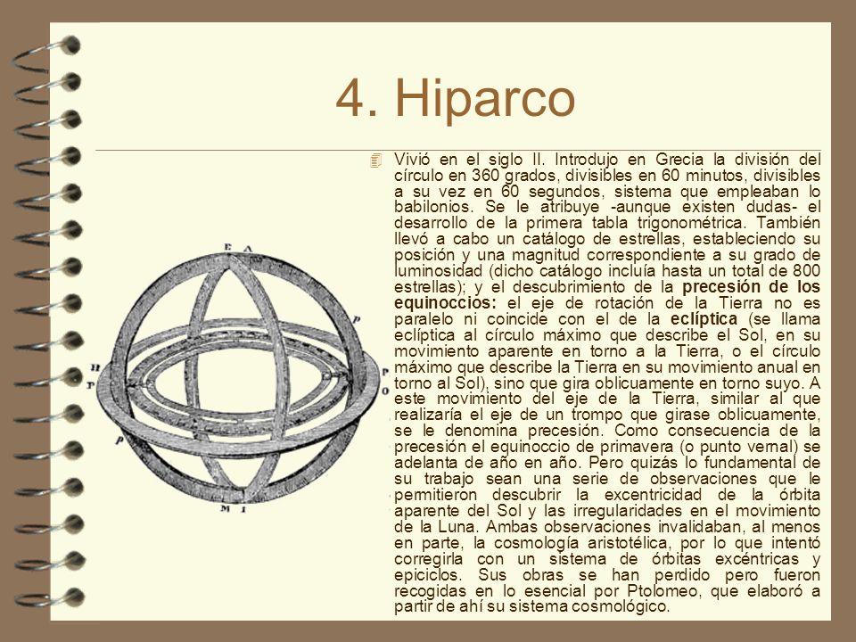 4. Hiparco Vivió en el siglo II. Introdujo en Grecia la división del círculo en 360 grados, divisibles en 60 minutos, divisibles a su vez en 60 segund