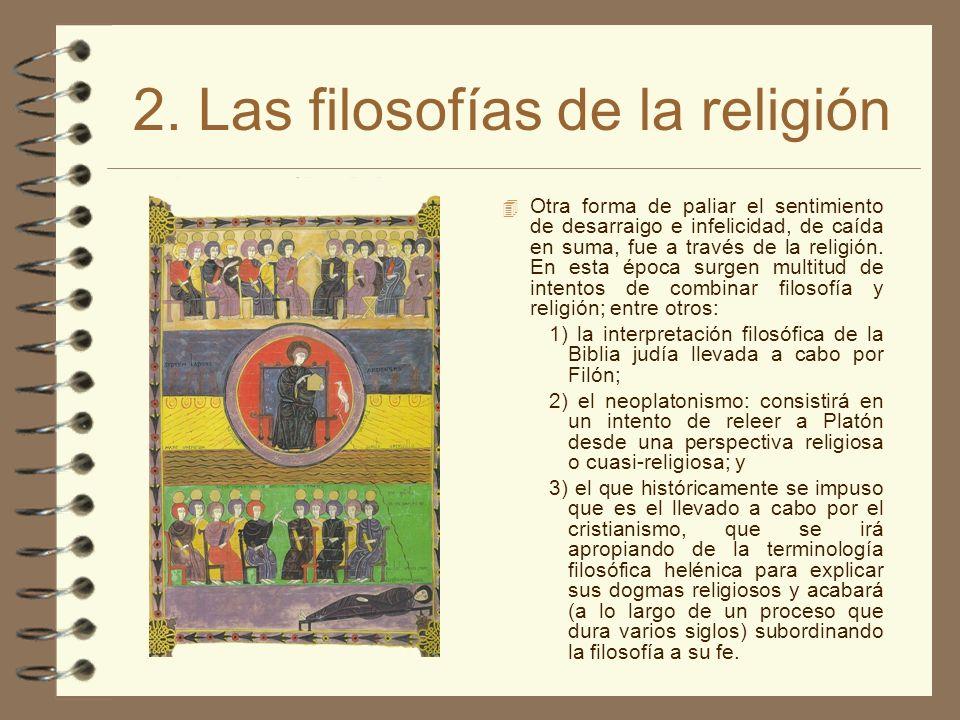2. Las filosofías de la religión Otra forma de paliar el sentimiento de desarraigo e infelicidad, de caída en suma, fue a través de la religión. En es