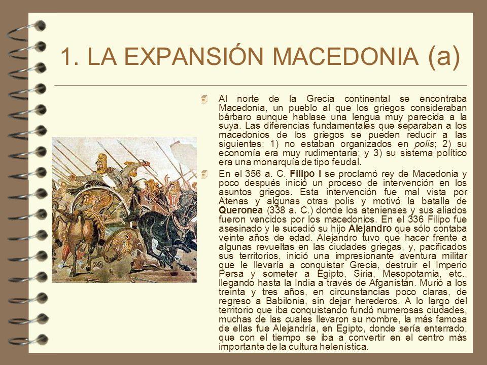1. LA EXPANSIÓN MACEDONIA (a) Al norte de la Grecia continental se encontraba Macedonia, un pueblo al que los griegos consideraban bárbaro aunque habl