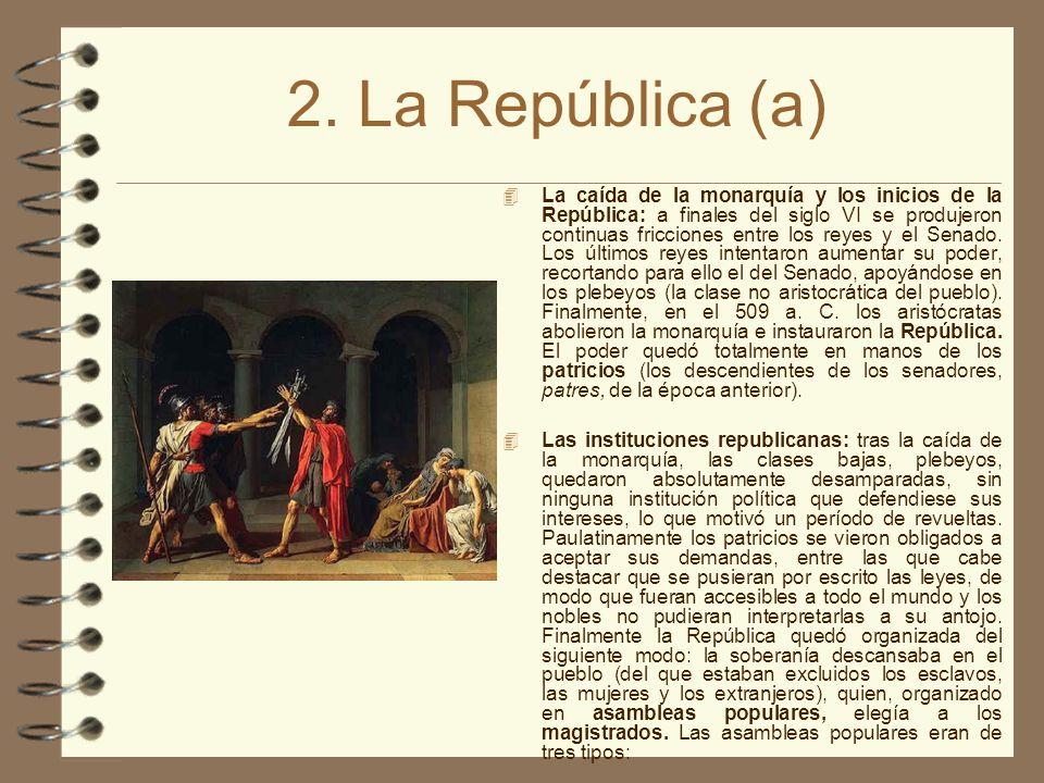 2. La República (a) La caída de la monarquía y los inicios de la República: a finales del siglo VI se produjeron continuas fricciones entre los reyes