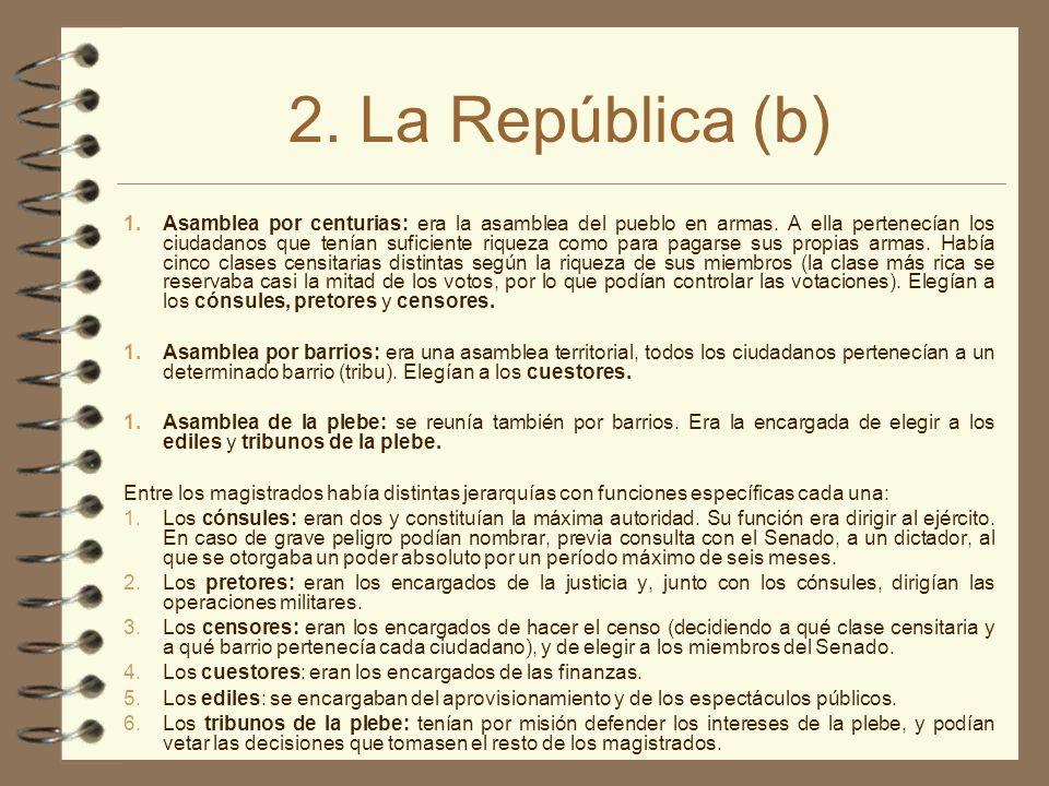 2. La República (b) 1.Asamblea por centurias: era la asamblea del pueblo en armas. A ella pertenecían los ciudadanos que tenían suficiente riqueza com