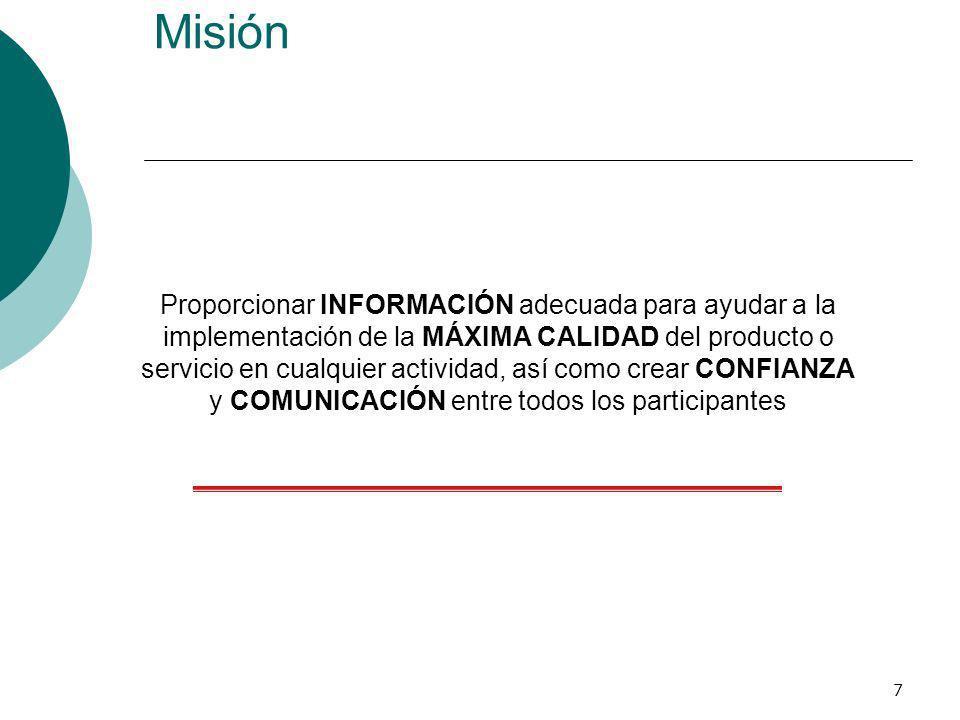 7 Misión Proporcionar INFORMACIÓN adecuada para ayudar a la implementación de la MÁXIMA CALIDAD del producto o servicio en cualquier actividad, así co