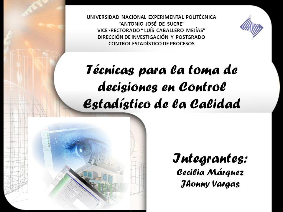 Técnicas para la toma de decisiones en Control Estadístico de la Calidad Integrantes: Cecilia Márquez Jhonny Vargas UNIVERSIDAD NACIONAL EXPERIMENTAL