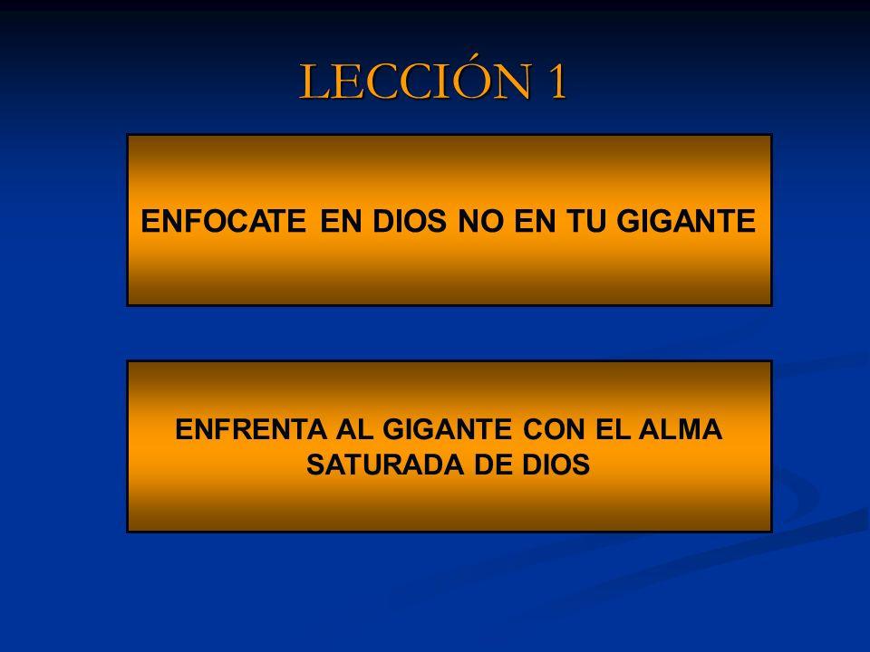 LECCIÓN 1 ENFOCATE EN DIOS NO EN TU GIGANTE ENFRENTA AL GIGANTE CON EL ALMA SATURADA DE DIOS